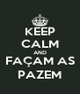 KEEP CALM AND FAÇAM AS PAZEM - Personalised Poster A4 size