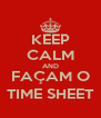 KEEP CALM AND FAÇAM O TIME SHEET - Personalised Poster A4 size