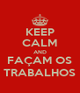 KEEP CALM AND FAÇAM OS TRABALHOS - Personalised Poster A4 size