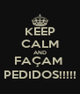 KEEP CALM AND FAÇAM  PEDIDOS!!!!! - Personalised Poster A4 size