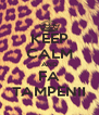 KEEP CALM AND FA TAMPENII - Personalised Poster A4 size