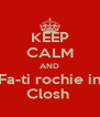 KEEP CALM AND Fa-ti rochie in Closh  - Personalised Poster A4 size