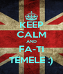 KEEP CALM AND FA-TI TEMELE :) - Personalised Poster A4 size