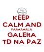 KEEP  CALM AND FAAAAAALA GALERA TD NA PAZ - Personalised Poster A4 size