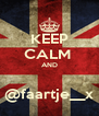 KEEP CALM  AND  @faartje__x - Personalised Poster A4 size