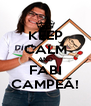 KEEP CALM AND FABI CAMPEÃ! - Personalised Poster A4 size