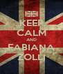 KEEP CALM AND FABIANA ZOLLI - Personalised Poster A4 size