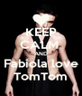 KEEP CALM  AND Fabiola love TomTom - Personalised Poster A4 size