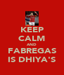 KEEP CALM AND FABREGAS IS DHIYA'S - Personalised Poster A4 size