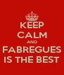 KEEP CALM AND FABREGUES IS THE BEST - Personalised Poster A4 size