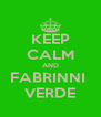 KEEP CALM AND FABRINNI  VERDE - Personalised Poster A4 size