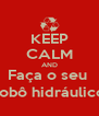 KEEP CALM AND Faça o seu  robô hidráulico - Personalised Poster A4 size
