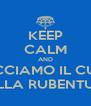 KEEP CALM AND FACCIAMO IL CULO ALLA RUBENTUS! - Personalised Poster A4 size