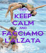KEEP CALM AND FACCIAMO L'ALZATA - Personalised Poster A4 size