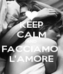 KEEP CALM AND FACCIAMO  L'AMORE - Personalised Poster A4 size