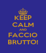 KEEP CALM AND FACCIO BRUTTO! - Personalised Poster A4 size