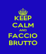 KEEP CALM AND FACCIO BRUTTO - Personalised Poster A4 size