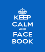 KEEP CALM AND FACE BOOK - Personalised Poster A4 size