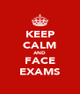 KEEP CALM AND FACE EXAMS - Personalised Poster A4 size