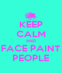 KEEP CALM AND FACE PAINT PEOPLE - Personalised Poster A4 size