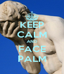 KEEP CALM AND FACE PALM - Personalised Poster A4 size