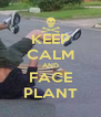KEEP CALM AND FACE PLANT - Personalised Poster A4 size