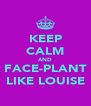KEEP CALM AND FACE-PLANT LIKE LOUISE - Personalised Poster A4 size