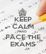 KEEP CALM AND FACE THE EXAMS - Personalised Poster A4 size