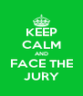 KEEP CALM AND FACE THE JURY - Personalised Poster A4 size