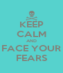 KEEP CALM AND FACE YOUR FEARS - Personalised Poster A4 size