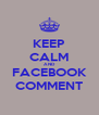 KEEP CALM AND FACEBOOK COMMENT - Personalised Poster A4 size