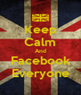 Keep Calm And Facebook Everyone - Personalised Poster A4 size