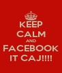 KEEP CALM AND FACEBOOK IT CAJ!!!! - Personalised Poster A4 size