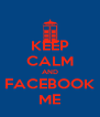 KEEP CALM AND FACEBOOK ME - Personalised Poster A4 size