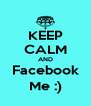 KEEP CALM AND Facebook Me :) - Personalised Poster A4 size