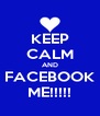 KEEP CALM AND FACEBOOK ME!!!!! - Personalised Poster A4 size