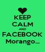KEEP CALM AND FACEBOOK Morango... - Personalised Poster A4 size