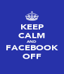 KEEP CALM AND FACEBOOK OFF - Personalised Poster A4 size