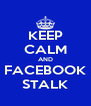 KEEP CALM AND FACEBOOK STALK - Personalised Poster A4 size