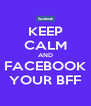 KEEP CALM AND FACEBOOK YOUR BFF - Personalised Poster A4 size