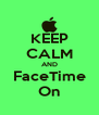 KEEP CALM AND FaceTime On - Personalised Poster A4 size