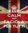 KEEP CALM AND FACIOLA PER TUTTI - Personalised Poster A4 size