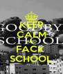 KEEP CALM AND FACK  SCHOOL - Personalised Poster A4 size