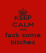 KEEP CALM AND fack some bitches - Personalised Poster A4 size