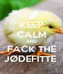 KEEP CALM AND FACK THE JØDEFITTE  - Personalised Poster A4 size