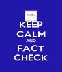KEEP CALM AND FACT CHECK - Personalised Poster A4 size