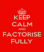 KEEP CALM AND FACTORISE FULLY - Personalised Poster A4 size