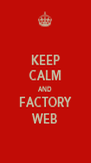 KEEP CALM AND FACTORY WEB - Personalised Poster A4 size