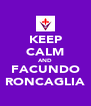 KEEP CALM AND FACUNDO RONCAGLIA - Personalised Poster A4 size