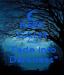 """KEEP CALM AND """"Fade Into  Darkness"""" - Personalised Poster A4 size"""